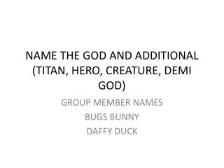 NAME THE GOD AND ADDITIONAL (TITAN, HERO, CREATURE, DEMI GOD)