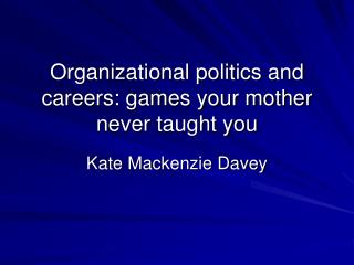 Organizational politics and careers: games your mother never taught you