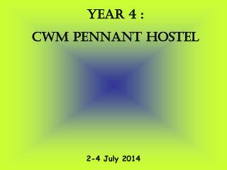 YEAR 4 :   CWM PENNANT HOSTEL