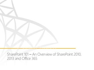 SharePoint 101 – An Overview of SharePoint 2010, 2013 and Office 365