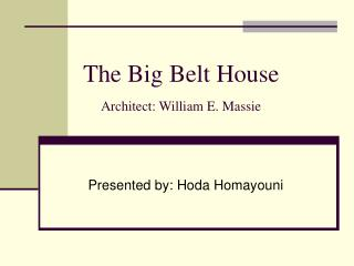 The Big Belt House Architect: William E. Massie