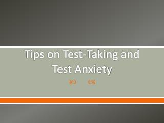 Tips on Test-Taking and   Test Anxiety