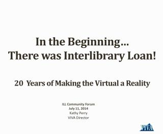 In the Beginning… There was Interlibrary Loan! 20  Years of Making the Virtual a Reality