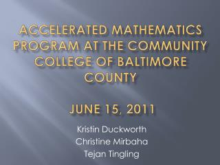 Accelerated Mathematics Program at the Community college of Baltimore county  June 15, 2011