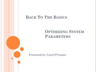 Back To  T he Basics 		Optimizing System 		Parameters