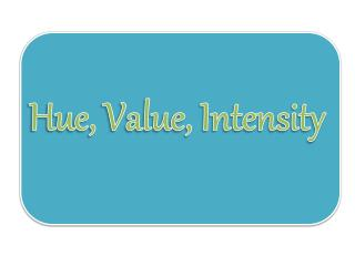Hue, Value, Intensity