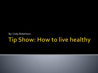 Tip Show: How to live healthy