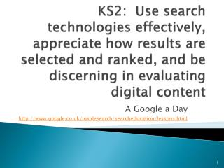 A Google a  Day http ://google.co.uk/insidesearch/searcheducation/lessons.html