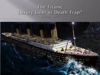 The Titanic Luxury Liner or Death Trap? By Janet  Sams