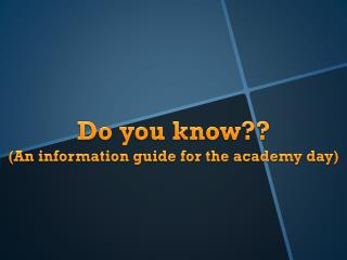Do you know?? (An information guide for the academy day)