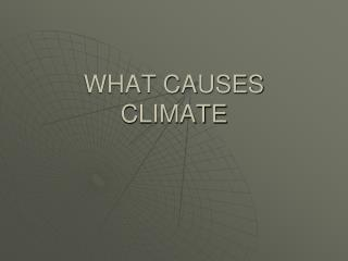 WHAT CAUSES CLIMATE