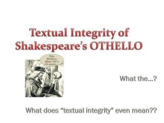 Textual Integrity of  Shakespeare's OTHELLO