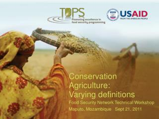 Conservation Agriculture: Varying definitions Food Security Network Technical Workshop