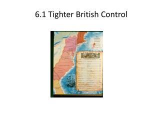 6.1 Tighter British Control