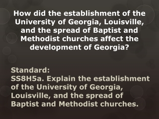 SS8H5a Explain the establishment of the University of Georgia, Louisville, and the spread of Baptist and Methodist churc