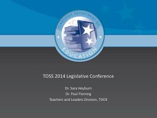 TOSS 2014 Legislative Conference Dr. Sara Heyburn Dr. Paul Fleming
