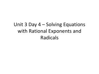 Unit 3 Day 4 – Solving Equations with Rational Exponents and Radicals