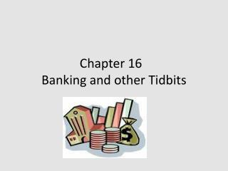 Chapter 16	 Banking and other Tidbits