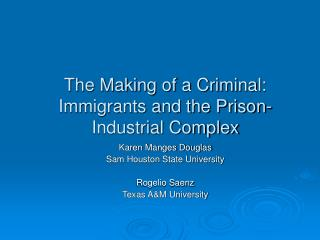 The Making of a Criminal: Immigrants and the Prison-Industrial Complex