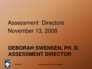 Deborah Swensen, Ph. D.  Assessment Director