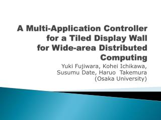 A Multi-Application Controller for a Tiled Display Wall for Wide-area Distributed Computing