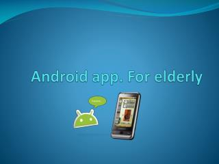 Android app. For elderly