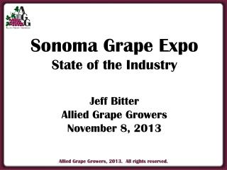 Sonoma Grape Expo State of the Industry Jeff Bitter Allied  Grape Growers November 8, 2013