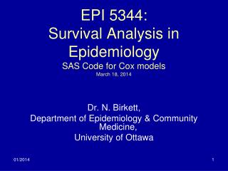 EPI 5344: Survival Analysis in Epidemiology SAS Code for Cox models March  18 , 2014