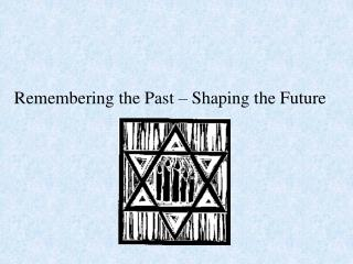Remembering the Past  – Shaping the Future