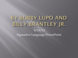 By  Bobby  Lupo and  B illy  B rantley  Jr.