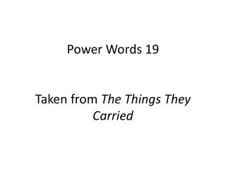 Power Words  19 Taken from  The Things They  Carried