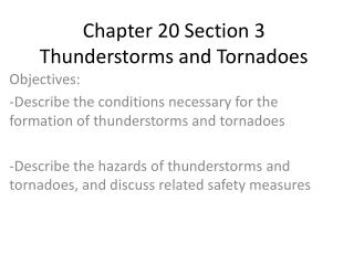 Chapter 20 Section 3 Thunderstorms and Tornadoes