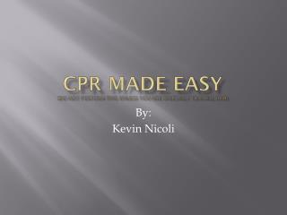 CPR MADE EASY (do not perform this unless you are specially trained, duh)