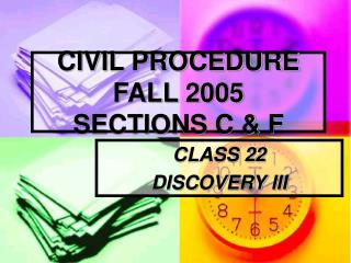 CIVIL PROCEDURE  FALL 2005 SECTIONS C & F
