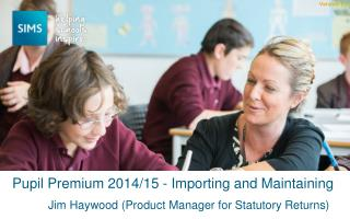 Pupil Premium 2014/15 - Importing and Maintaining
