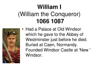 William I  (William the Conqueror) 1066 1087