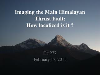 Imaging the Main Himalayan Thrust  fault: How localized is it ?
