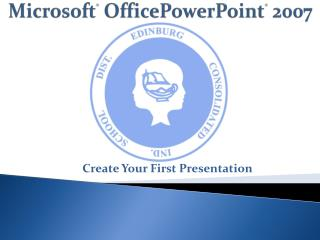 Microsoft ® OfficePowerPoint ® 2007