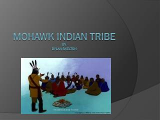 Mohawk Indian Tribe by Dylan Skelton