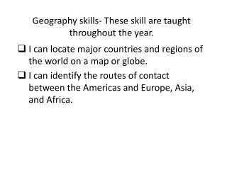 Geography skills- These skill are taught throughout the year.
