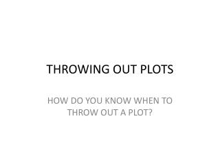 THROWING OUT PLOTS