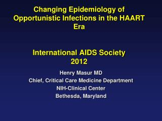 Changing Epidemiology of Opportunistic Infections in the HAART Era International AIDS Society 2012