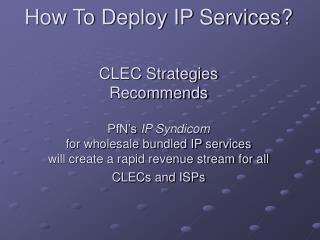 How To Deploy IP Services    CLEC Strategies Recommends  PfN s IP Syndicom  for wholesale bundled IP services will creat