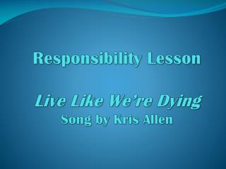 Responsibility Lesson Live Like We're Dying Song by Kris Allen