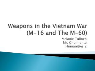 Weapons in the Vietnam War (M-16 and The M-60)