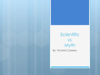 Scientific vs . Myth