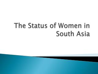 The Status of Women in South Asia