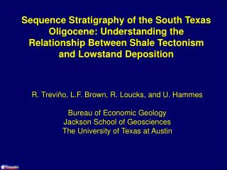 Sequence Stratigraphy of the South Texas Oligocene: Understanding the  Relationship Between Shale Tectonism and Lowstand