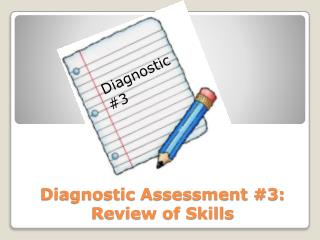 Diagnostic Assessment #3:  Review of Skills