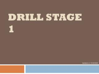Drill Stage 1